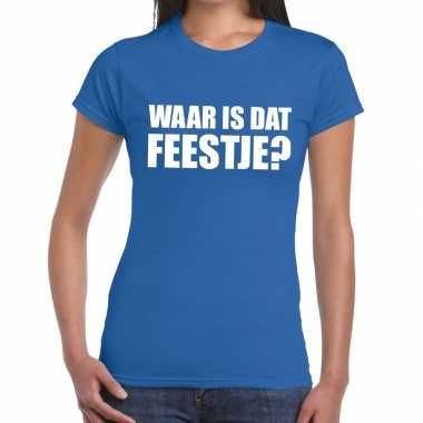 Feestwinkel | waar is dat feestje fun t-shirt voor dames blauw morgen